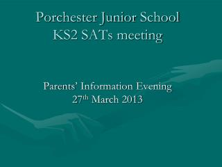 Year 6 Porchester Junior  School KS2 SATs meeting Parents ' Information  Evening 27 th  March 2013