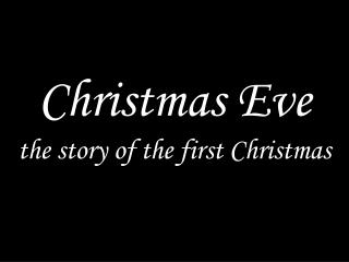 Christmas Eve the story of the first Christmas