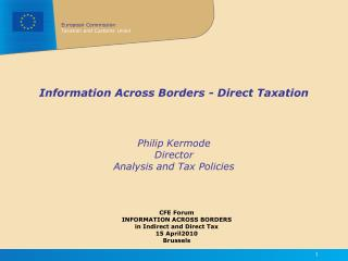 Information Across Borders - Direct Taxation Philip Kermode Director Analysis and Tax Policies