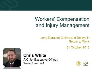 Workers' Compensation and Injury Management Long Duration Claims and Delays in Return to Work 31 October 2013