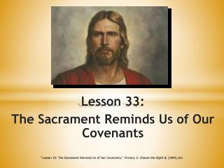 Lesson 33: The Sacrament Reminds Us of Our Covenants