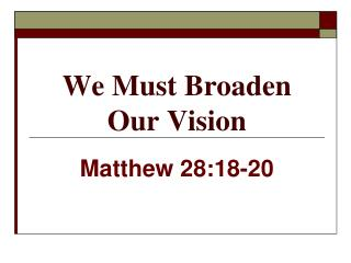 We Must Broaden Our Vision