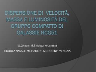 DISPERSIONE  DI VELOCITà , MASSA E  LUMINOSITà  DEL GRUPPO COMPATTO  DI  GALASSIE HCG51