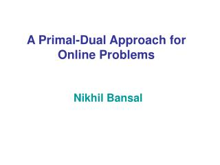 A Primal-Dual Approach for Online Problems
