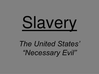 Slavery The United States� �Necessary Evil�