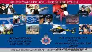 Sgt Gareth MORGAN Driver Training Manager  South Wales Police