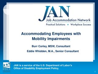 Accommodating  Employees with  Mobility  Impairments  Burr Corley, MSW, Consultant Eddie  Whidden , M.A., Senior Consul