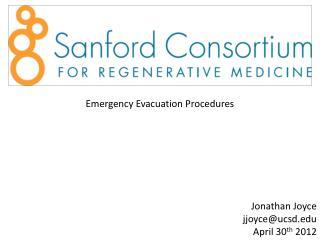 Emergency Evacuation Procedures Jonathan Joyce jjoyce@ucsd.edu April 30 th  2012