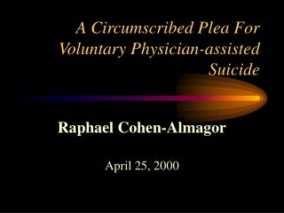 A Circumscribed Plea For Voluntary Physician-assisted Suicide