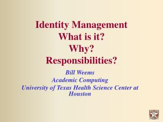 Identity Management What is it? Why? Responsibilities?