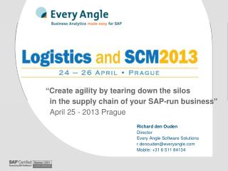 """"""" Create agility by tearing  down the  silos   in the  supply chain  of  your SAP-run  business """"   April 25 - 2013 Pra"""