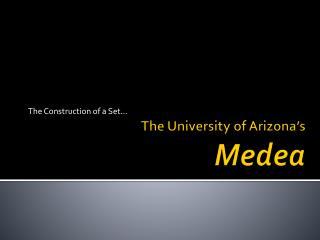 The University of Arizona's Medea