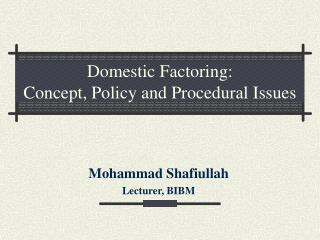 Domestic Factoring:  Concept, Policy and Procedural Issues
