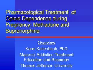 Pharmacological Treatment  of Opioid Dependence during Pregnancy: Methadone and Buprenorphine