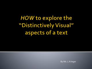 "HOW  to explore the ""Distinctively Visual""  aspects of a text"