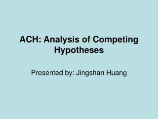 ACH: Analysis of Competing Hypotheses