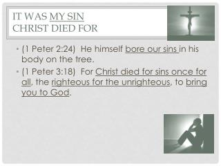 It was  my sin  Christ died for