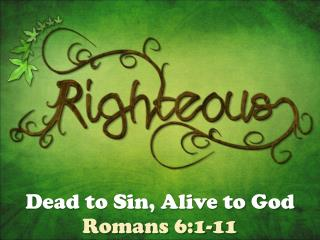 Dead to Sin, Alive to God