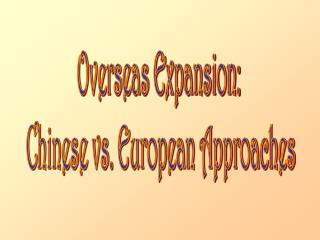 Overseas Expansion:  Chinese vs. European Approaches
