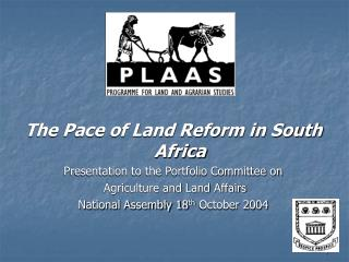 The Pace of Land Reform in South Africa Presentation to the Portfolio Committee on  Agriculture and Land Affairs  Natio