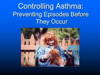 Controlling Asthma:  Preventing Episodes Before  They Occur