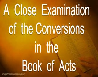 A  Close  Examination   of   the  Conversions   in   the   Book   of  Acts