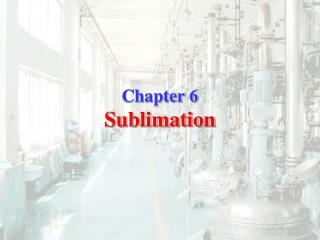 Chapter 6 Sublimation