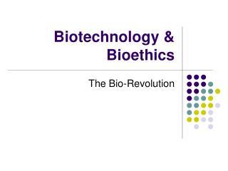 Biotechnology & Bioethics