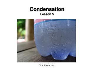 Condensation Lesson 5