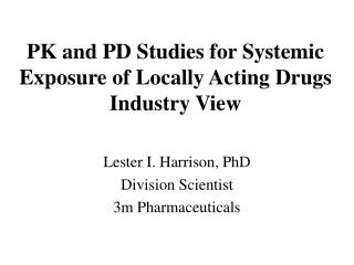 PK and PD Studies for Systemic Exposure of Locally Acting Drugs Industry View