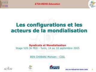 Syndicats et Mondialisation Stage 520.36 PED - Turin, 14 au 18 septembre 2005 BEN CHIBANI Mohsen - CISL