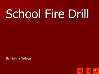 School Fire Drill By: Johna Wilson