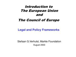 Introduction to  The European Union  and  The Council of Europe Legal and Policy Frameworks