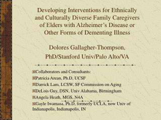 Collaborators and Consultants: Patricia Arean, Ph.D, UCSF Darrick Lam, LCSW, SF Commission on Aging DeLois Guy, DSN, Un