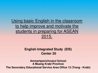 Using basic English in the classroom to help improve and motivate the students in preparing for ASEAN 2015.
