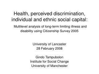 University of Lancaster 28 February 2008 Gindo Tampubolon Institute for Social Change University of Manchester