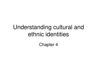 Understanding cultural and ethnic identities