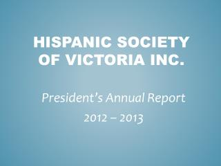 Hispanic society of  victoria inc.