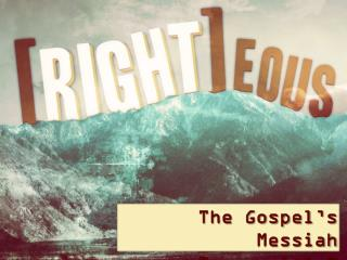 The Gospel�s Messiah Romans  1:1-7