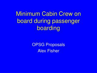 Minimum Cabin Crew on board during passenger boarding