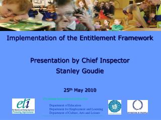 Implementation of the Entitlement Framework  Presentation by Chief Inspector Stanley Goudie 25 th  May 2010
