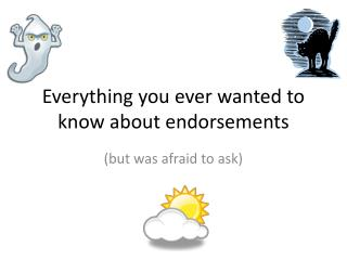 Everything you ever wanted to know about endorsements