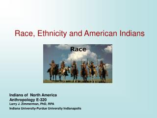 Indians of  North America Anthropology E-320 Larry J. Zimmerman, PhD, RPA Indiana University-Purdue University Indianap