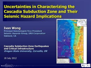 Ivan Wong Principal Seismologist/Vice President Seismic  Hazards  Group, URS Corporation Oakland, CA