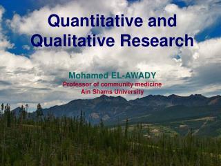 Quantitative and Qualitative Research Mohamed EL-AWADY         Professor of community medicine Ain Shams University