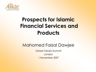 Prospects for Islamic  Financial Services and Products Mahomed Faizal Dawjee