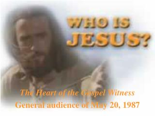 The Heart of the Gospel Witness General audience of May 20, 1987