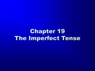 Chapter 19 The Imperfect Tense