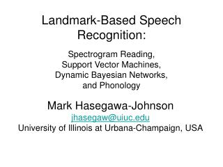 Landmark-Based Speech Recognition: Spectrogram Reading, Support Vector Machines, Dynamic Bayesian Networks, and Phonolo