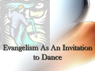 Evangelism As An Invitation to Dance